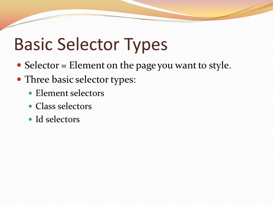 Basic Selector Types Selector = Element on the page you want to style.