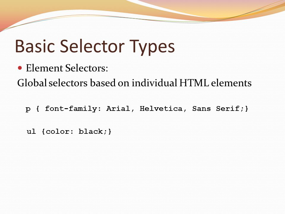 Basic Selector Types Element Selectors: