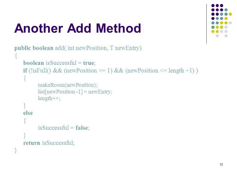 Another Add Method public boolean add( int newPosition, T newEntry) {