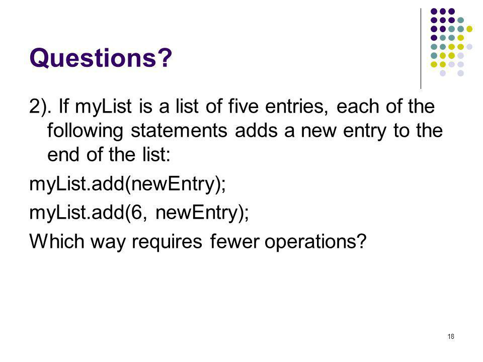 Questions 2). If myList is a list of five entries, each of the following statements adds a new entry to the end of the list: