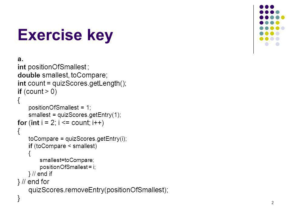 Exercise key a. int positionOfSmallest ; double smallest, toCompare;