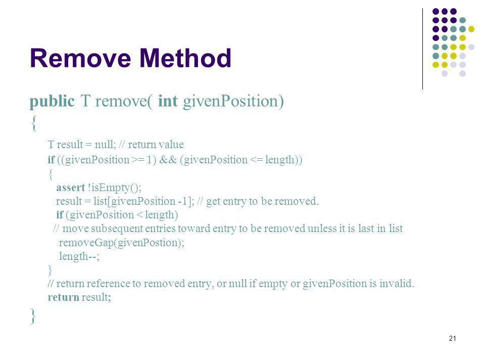 Remove Method public T remove( int givenPosition) {