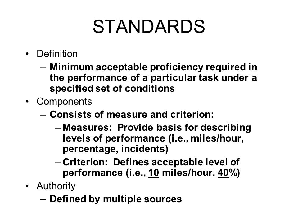 STANDARDS Definition. Minimum acceptable proficiency required in the performance of a particular task under a specified set of conditions.