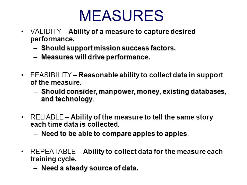 MEASURES VALIDITY – Ability of a measure to capture desired performance. Should support mission success factors.