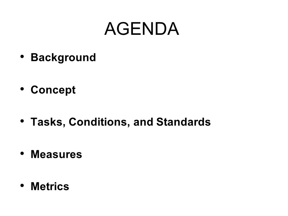 AGENDA Background Concept Tasks, Conditions, and Standards Measures
