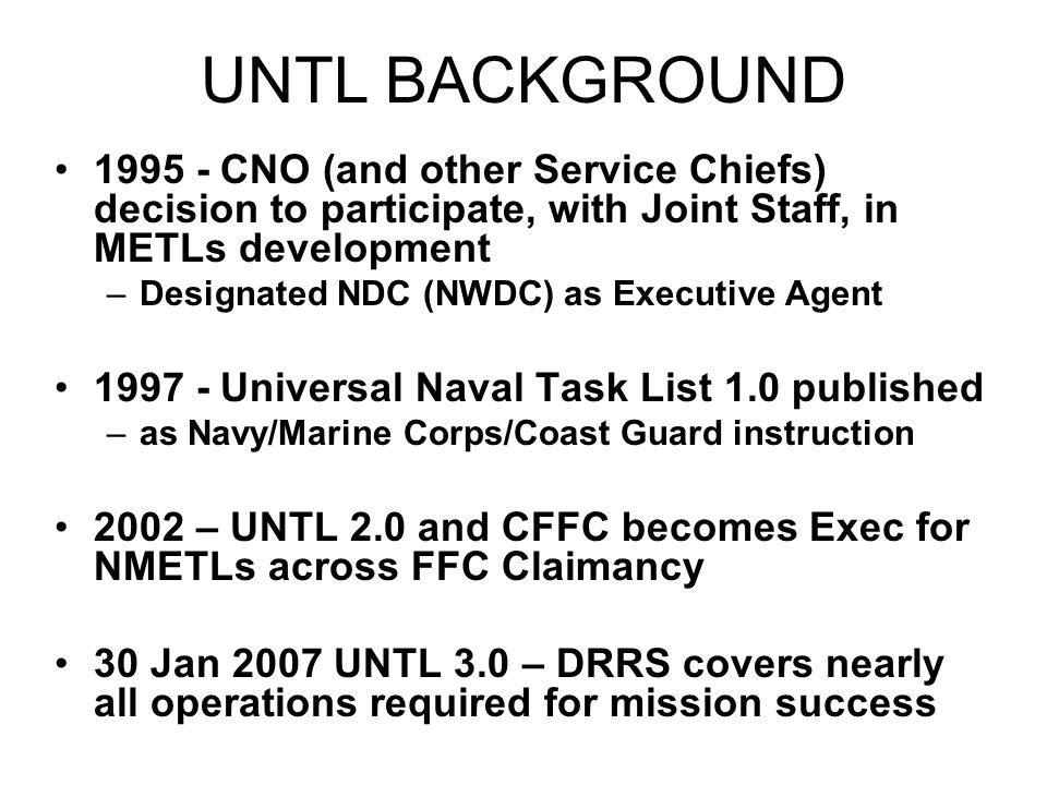 UNTL BACKGROUND 1995 - CNO (and other Service Chiefs) decision to participate, with Joint Staff, in METLs development.