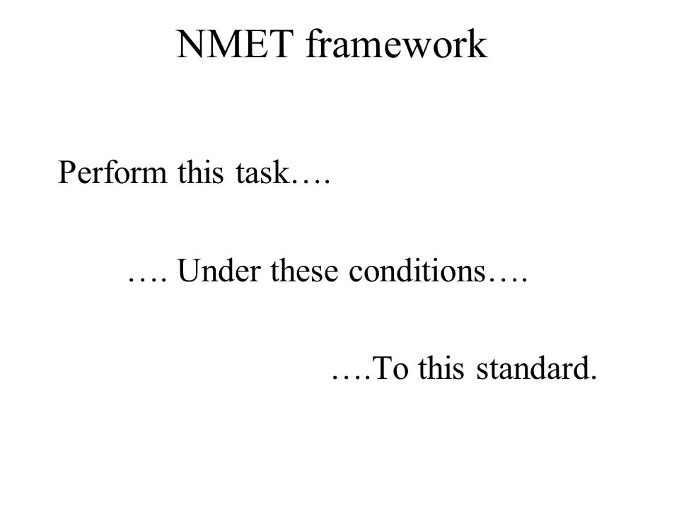 NMET framework Perform this task…. …. Under these conditions….