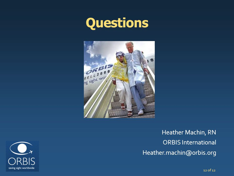 Questions Heather Machin, RN ORBIS International