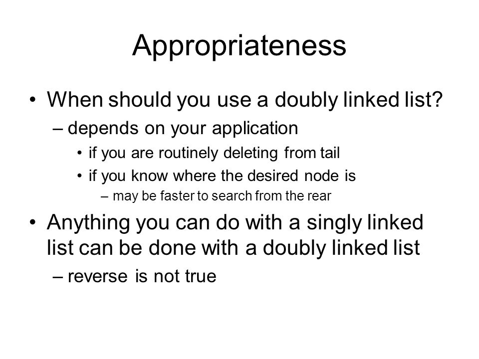 Appropriateness When should you use a doubly linked list