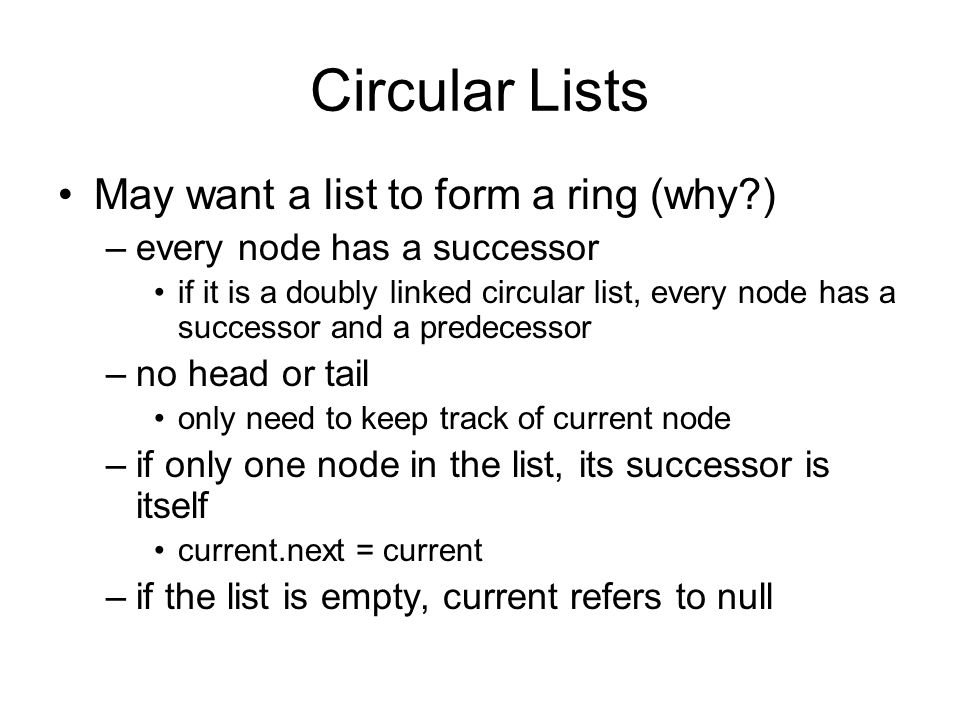Circular Lists May want a list to form a ring (why )