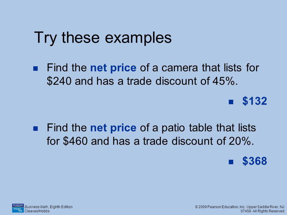 Try these examples Find the net price of a camera that lists for $240 and has a trade discount of 45%.