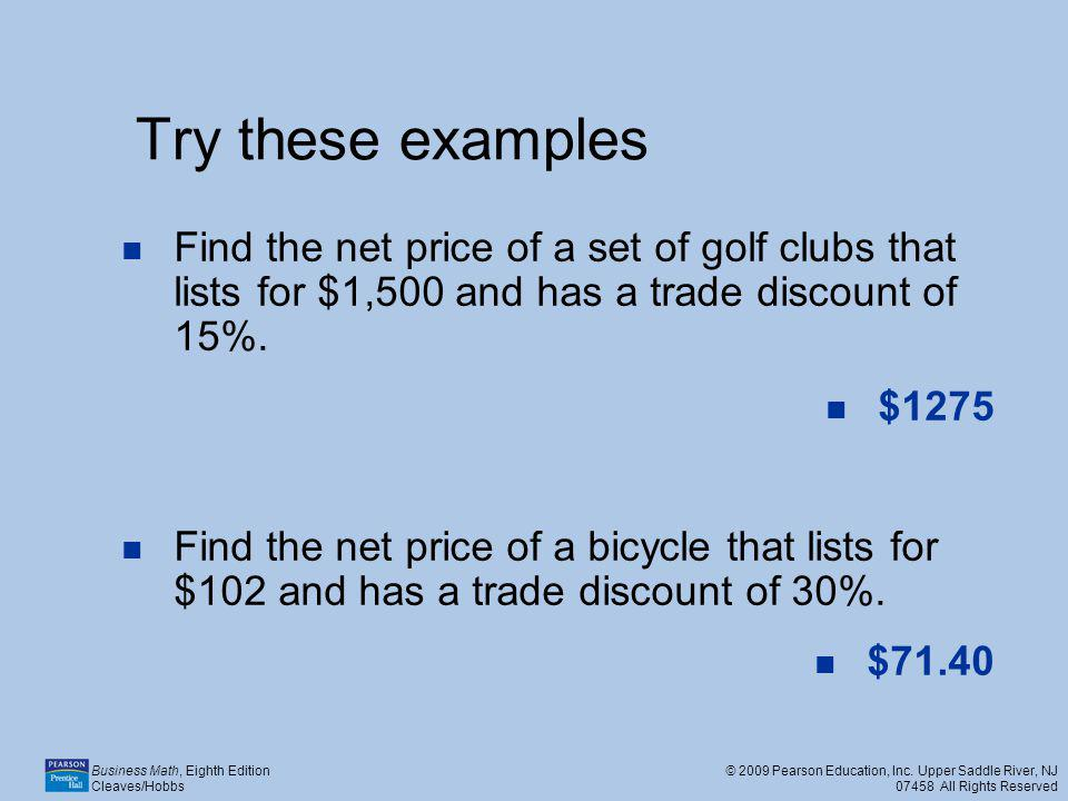 Try these examples Find the net price of a set of golf clubs that lists for $1,500 and has a trade discount of 15%.