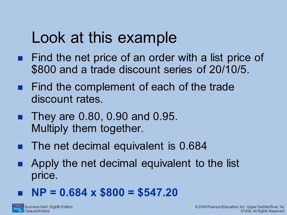 Look at this example Find the net price of an order with a list price of $800 and a trade discount series of 20/10/5.