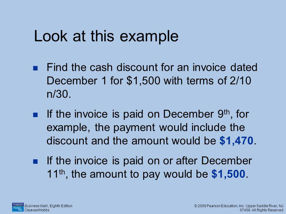 Look at this example Find the cash discount for an invoice dated December 1 for $1,500 with terms of 2/10 n/30.