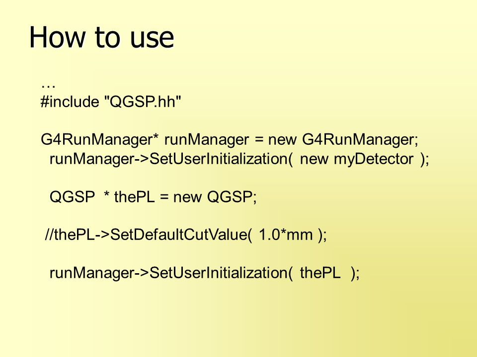 How to use … #include QGSP.hh