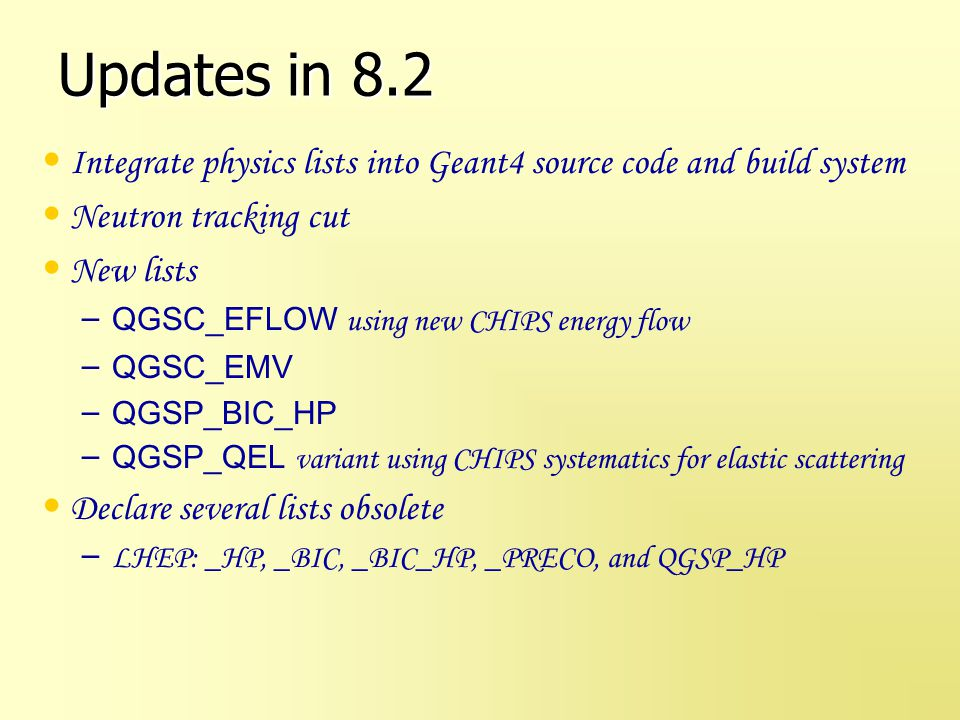 Updates in 8.2 Integrate physics lists into Geant4 source code and build system. Neutron tracking cut.