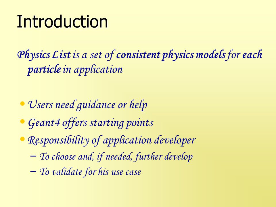 Introduction Physics List is a set of consistent physics models for each particle in application. Users need guidance or help.