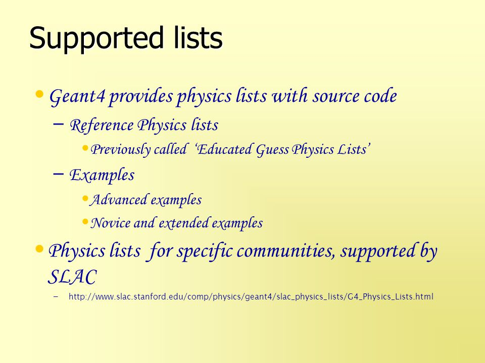 Supported lists Geant4 provides physics lists with source code