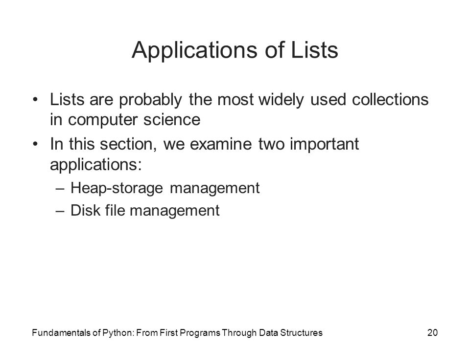 Applications of Lists Lists are probably the most widely used collections in computer science.