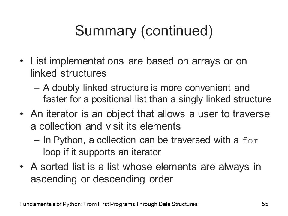 Summary (continued) List implementations are based on arrays or on linked structures.