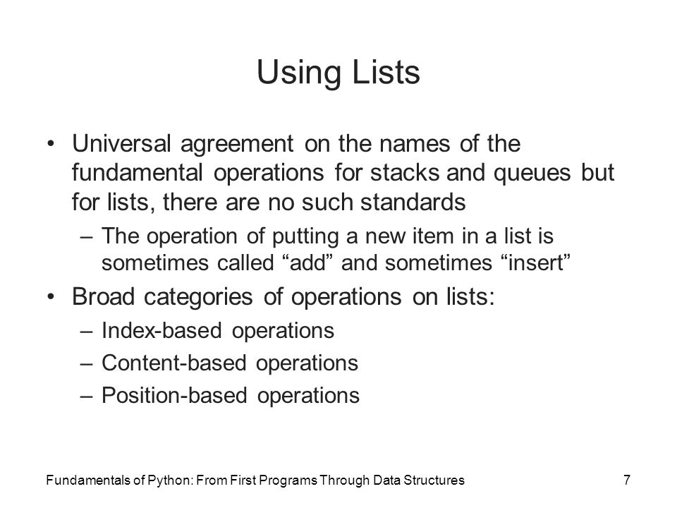 Using Lists Universal agreement on the names of the fundamental operations for stacks and queues but for lists, there are no such standards.