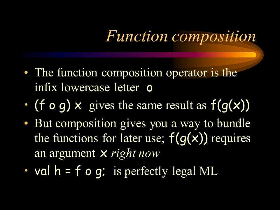 Function composition The function composition operator is the infix lowercase letter o. (f o g) x gives the same result as f(g(x))
