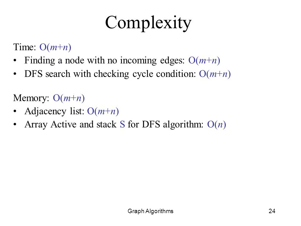 Complexity Time: O(m+n) Finding a node with no incoming edges: O(m+n)