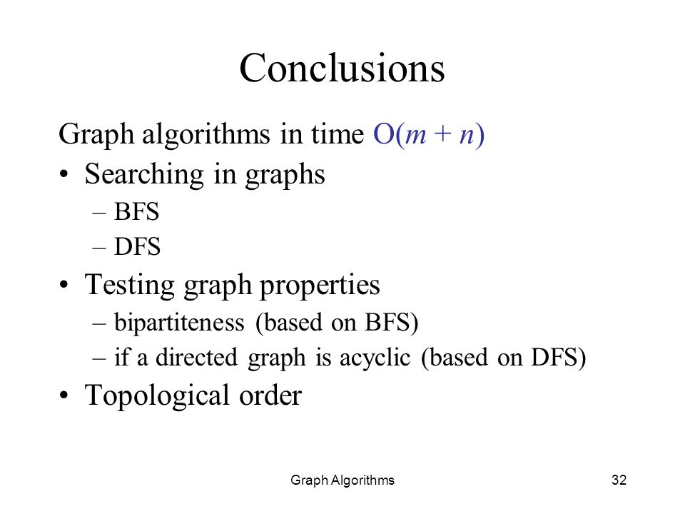 Conclusions Graph algorithms in time O(m + n) Searching in graphs