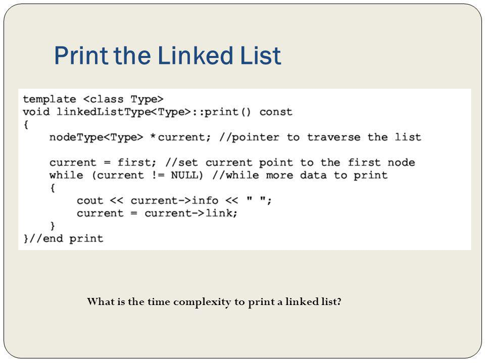 Print the Linked List What is the time complexity to print a linked list