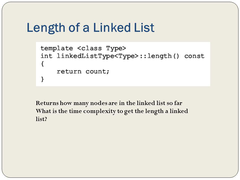 Length of a Linked List Returns how many nodes are in the linked list so far.