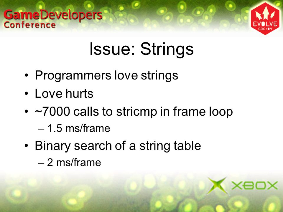 Issue: Strings Programmers love strings Love hurts