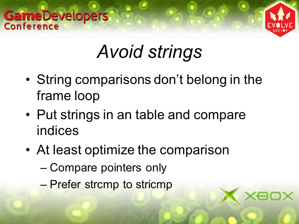 Avoid strings String comparisons don't belong in the frame loop