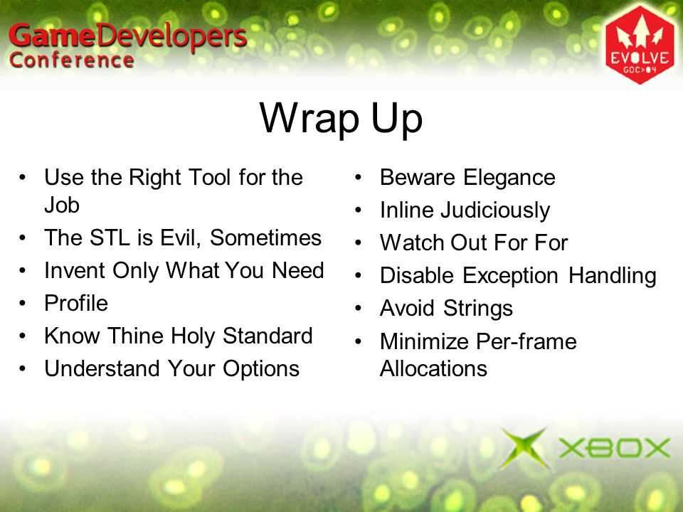 Wrap Up Use the Right Tool for the Job The STL is Evil, Sometimes