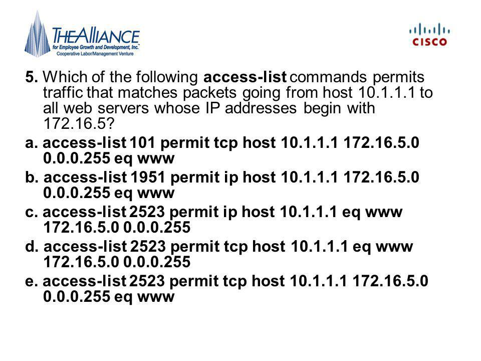 5. Which of the following access-list commands permits traffic that matches packets going from host to all web servers whose IP addresses begin with
