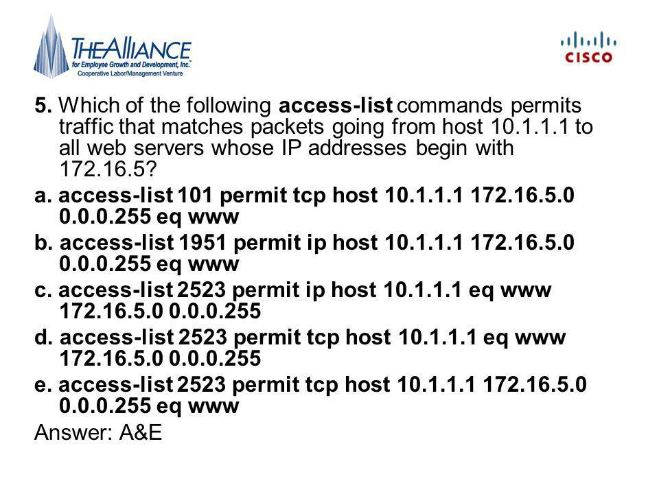5. Which of the following access-list commands permits traffic that matches packets going from host 10.1.1.1 to all web servers whose IP addresses begin with 172.16.5