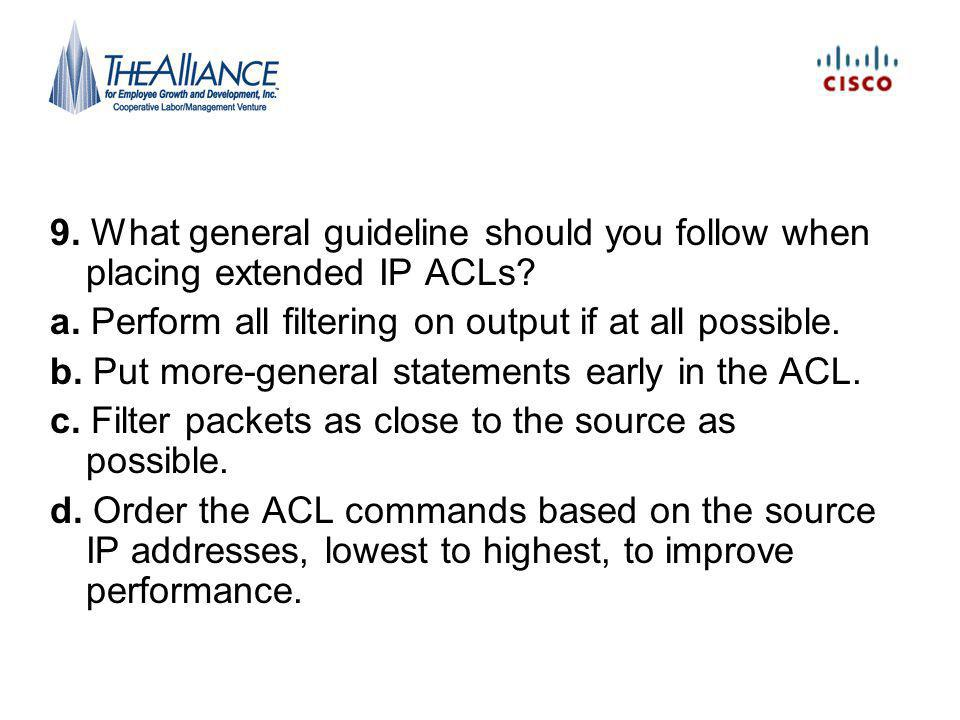 9. What general guideline should you follow when placing extended IP ACLs