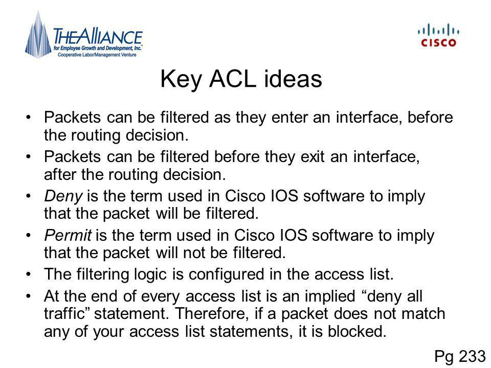 Key ACL ideas Packets can be filtered as they enter an interface, before the routing decision.