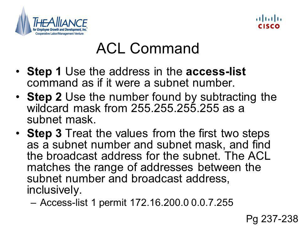 ACL Command Step 1 Use the address in the access-list command as if it were a subnet number.