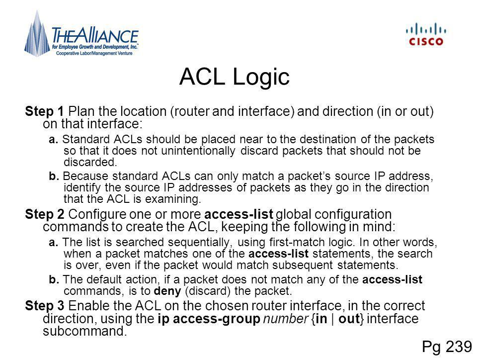 ACL Logic Step 1 Plan the location (router and interface) and direction (in or out) on that interface: