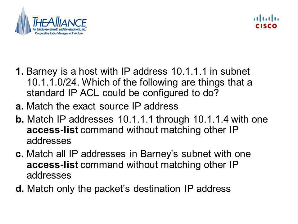 1. Barney is a host with IP address 10. 1. 1. 1 in subnet 10. 1. 1