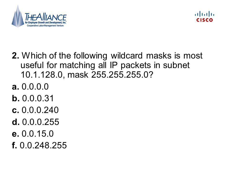 2. Which of the following wildcard masks is most useful for matching all IP packets in subnet , mask