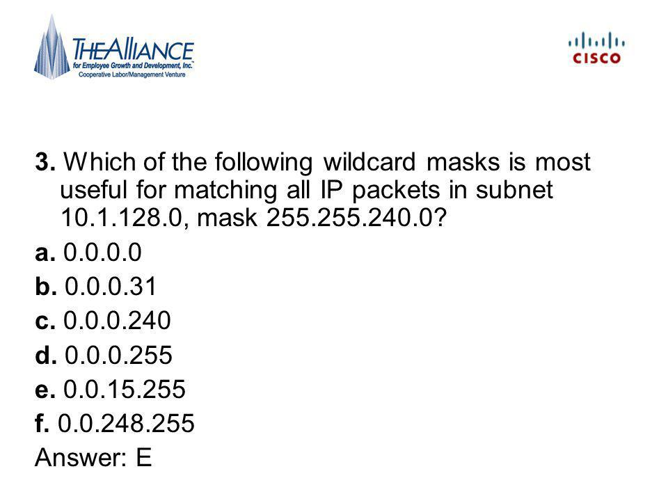 3. Which of the following wildcard masks is most useful for matching all IP packets in subnet 10.1.128.0, mask 255.255.240.0