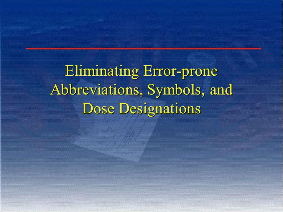 Eliminating Error-prone Abbreviations, Symbols, and Dose Designations
