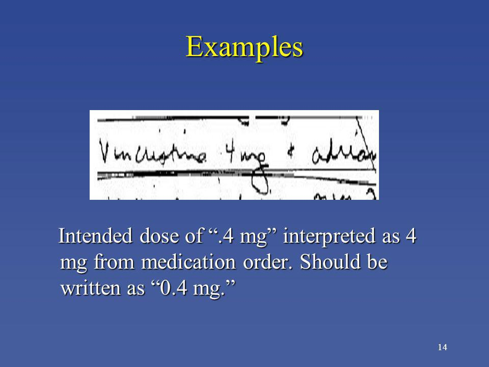 Examples Intended dose of .4 mg interpreted as 4 mg from medication order.