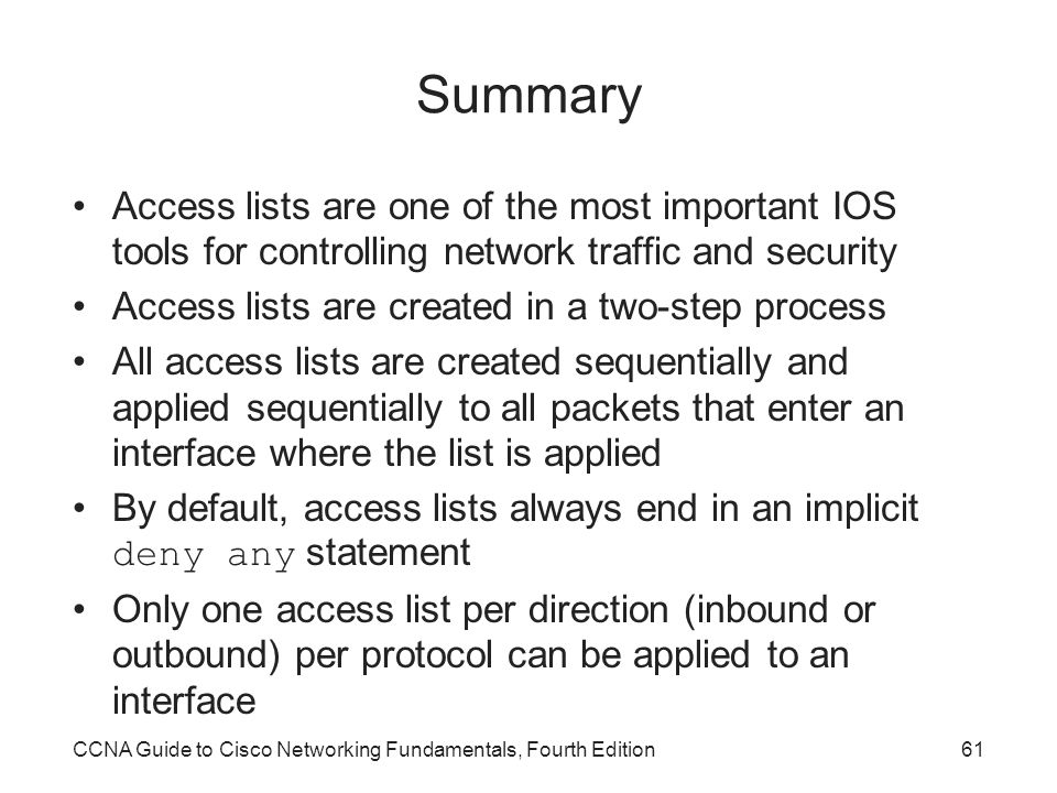 Summary Access lists are one of the most important IOS tools for controlling network traffic and security.