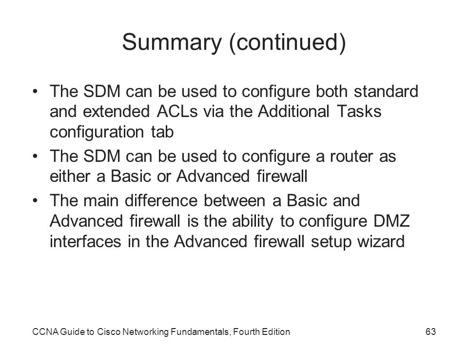Summary (continued) The SDM can be used to configure both standard and extended ACLs via the Additional Tasks configuration tab.