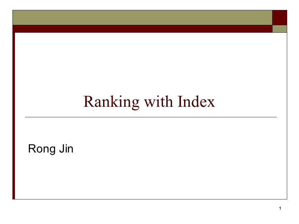 Ranking with Index Rong Jin