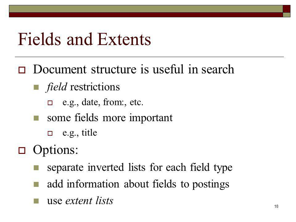 Fields and Extents Document structure is useful in search Options: