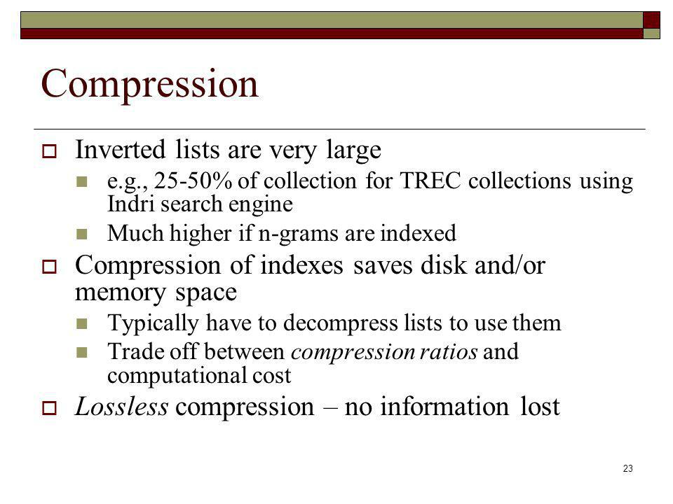 Compression Inverted lists are very large