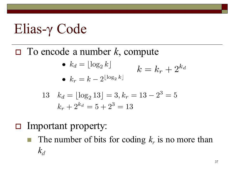 Elias-γ Code To encode a number k, compute Important property: